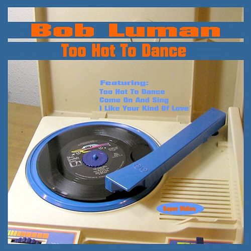 Play & Download Too Hot to Dance by Bob Luman | Napster