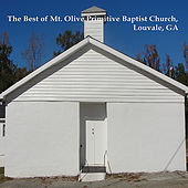 The Best of Mt. Olive Primitive Baptist Church, Louvale, GA by Mt. Olive Primitive Baptist Church