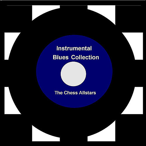 Play & Download Instrumental Blues Collection by The Chess Allstars | Napster