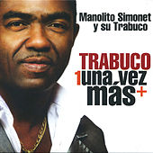 Play & Download Trabuco una Vez Mas by Manolito Simonet Y Su Trabuco | Napster