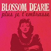 Play & Download Plus je t'embrasse by Blossom Dearie | Napster