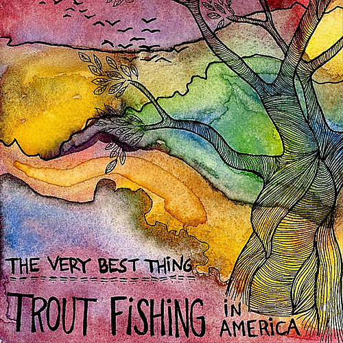 Play & Download The Very Best Thing by Trout Fishing In America | Napster