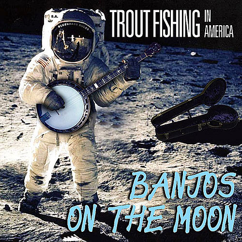 Play & Download Banjos on the Moon by Trout Fishing In America | Napster