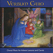 Play & Download Verbum Caro: Choral Music for Advent Lessons and Carols by Various Artists | Napster