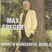 Play & Download What a Wonderful World by Max Greger | Napster