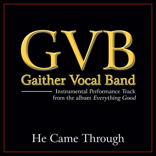Play & Download He Came Through Performance Tracks by Gaither Vocal Band | Napster