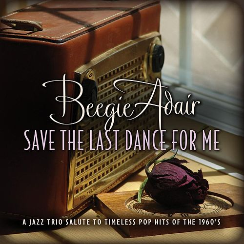 Play & Download Save the Last Dance for Me by Beegie Adair | Napster