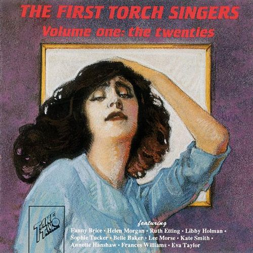 Play & Download The First Torch Singers, Vol. I: The Twenties by Various Artists | Napster
