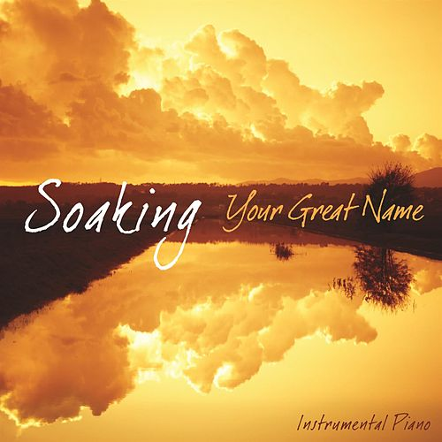 Soaking - Your Great Name by Eric Nordhoff