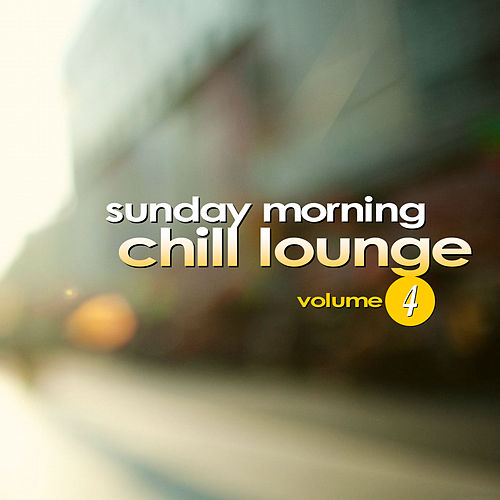 Play & Download Sunday Morning Chill Lounge Vol. 4 by Various Artists | Napster