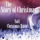 Play & Download Soft Christmas Music - The Story of Christmas by Soft Christmas Music | Napster