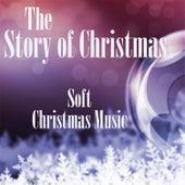 Soft Christmas Music - The Story of Christmas by Soft Christmas Music