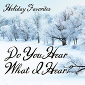 Holiday Favorites - Do You Hear What I Hear by Holiday Favorites