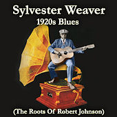 1920s Blues (The Roots of Robert Johnson) by Sylvester Weaver