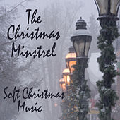 The Christmas Minstrel - Soft Christmas Music by Soft Christmas Music