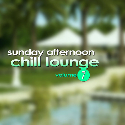 Sunday Afternoon Chill Lounge Vol. 7 by Various Artists