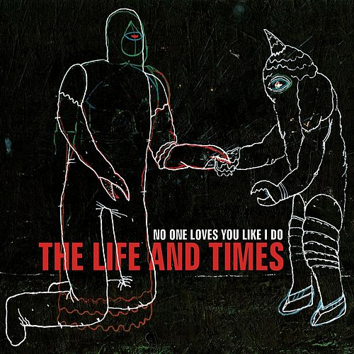 Play & Download No One Loves You Like I Do by The Life And Times | Napster