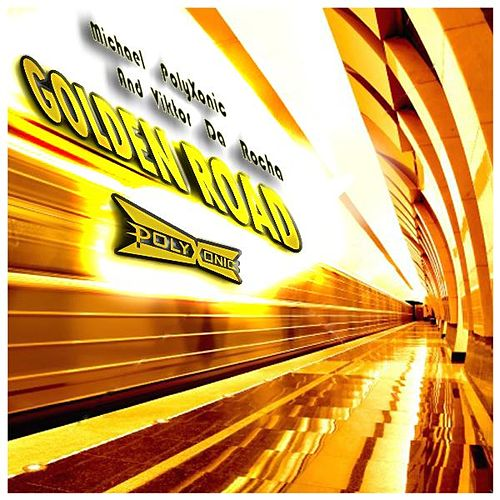 Play & Download Golden Road - Original Mix - Single by Michael Polyxonic | Napster