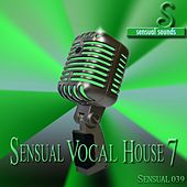 Sensual Vocal House 7 by Various Artists