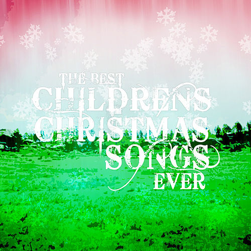 Play & Download The Best Childrens Christmas Songs Ever by Christmas Children's Chorus | Napster