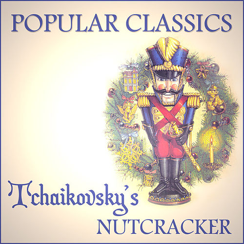 Play & Download Popular Classics - Tchaikovsky's Nutcracker by Pyotr Ilyich Tchaikovsky | Napster