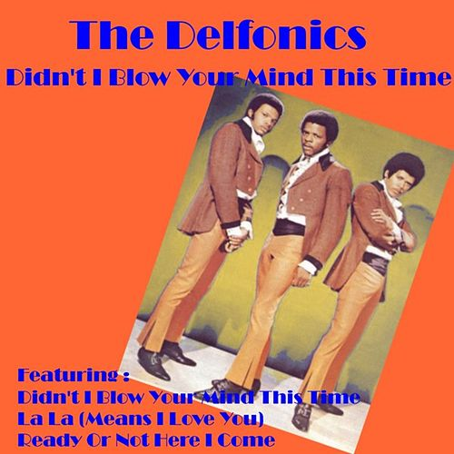 Play & Download Didn't I Blow Your Mind This Time by The Delfonics | Napster