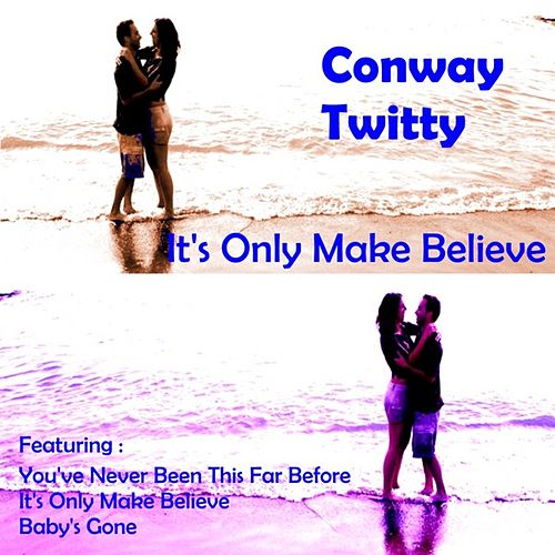 Play & Download It's Only Make Believe by Conway Twitty | Napster
