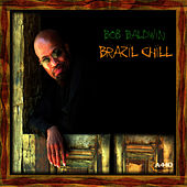 Play & Download Brazil Chill by Bob Baldwin | Napster