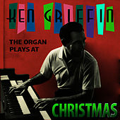 The Organ Plays At Christmas by Ken Griffin