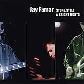 Play & Download Stone, Steel & Bright Lights by Jay Farrar | Napster