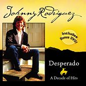Play & Download Desperado: A Decade of Hits by Johnny Rodriguez | Napster