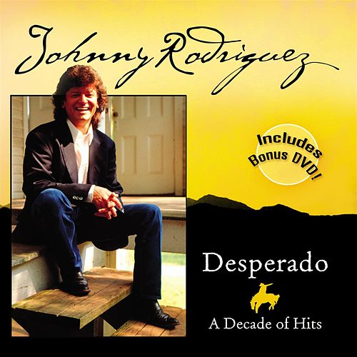 Desperado: A Decade of Hits von Johnny Rodriguez
