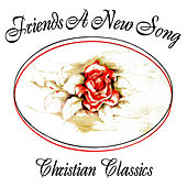 Play & Download A New Song - Christian Classics by Friends | Napster
