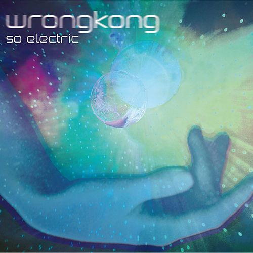 Play & Download So Electric by Wrong Kong | Napster
