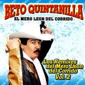 Play & Download Los Remixes Del Mero Leon Del Corrido Vol. 2 by Beto Quintanilla El Mero Leon Del Corrido  | Napster
