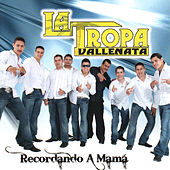 Play & Download Recordando A Mama by La Tropa Vallenata | Napster