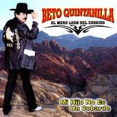 Play & Download Mi Hijo No Es Un Cobarde by Beto Quintanilla El Mero Leon Del Corrido  | Napster