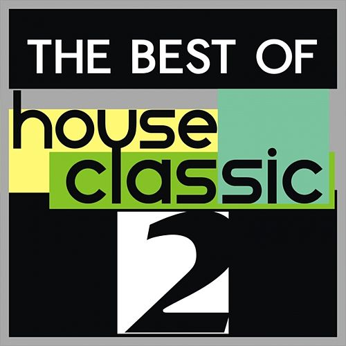 Play & Download The Best of House Classic, Vol. 2 by Various Artists | Napster