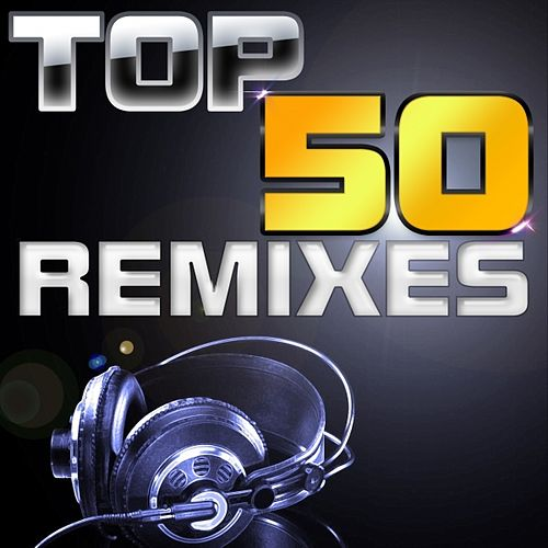 Top 50 Remixes by Various Artists