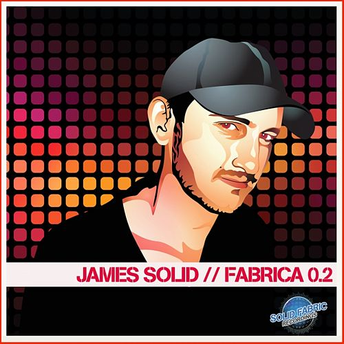 James Solid Presents Fabrica 0.2 by Various Artists