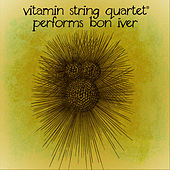 Vitamin String Quartet Performs Bon Iver by Vsq