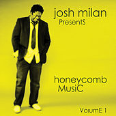 Play & Download Josh Milan Presents: Honeycomb Music Vol. 1 by Various Artists | Napster