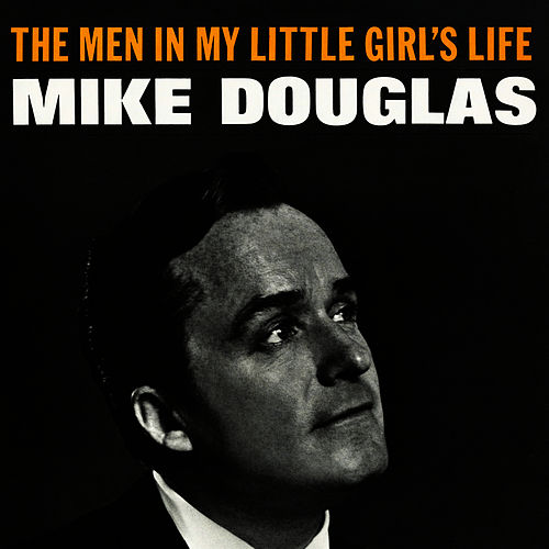 Play & Download The Men in My Little Girl's Life by Mike Douglas | Napster