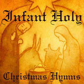 Christmas Hymns - Infant Holy by Christmas Hymns