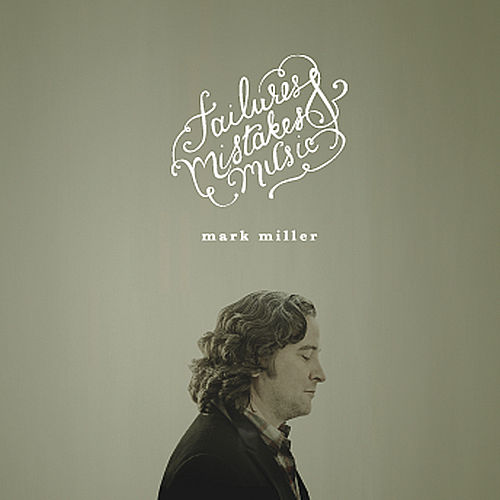 Play & Download Failures, Mistakes & Music by Mark Miller | Napster