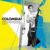 Colombia! The Golden Age of Discos Fuentes. The Powerhouse of Colombian Music 1960-76 by Various Artists