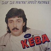 Play & Download Zar Za Mene Srece Nema by Dragan Kojic Keba | Napster