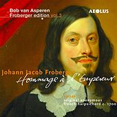 Play & Download Froberger Edition, Vol. 3: Hommage à l'Empereur by Bob van Asperen | Napster
