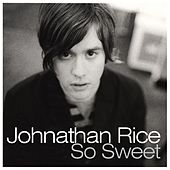 So Sweet by Johnathan Rice