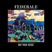 Play & Download Not Your Vessel by Federale | Napster
